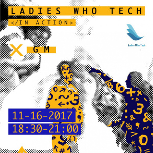 Ladies Who Tech in Action x General Motors (Transportation is provided by GM)
