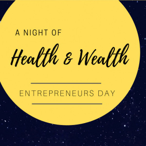 A Night of Health and Wealth: Entrepreneurs day