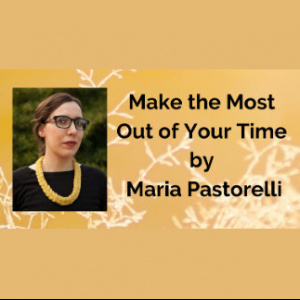 Feb 25th MMM Online Workshop - Make the Most Out of Your Time